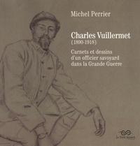 Michel Perrier - Charles Vuillermet (1890-1918) - Carnets et dessins d'un officier savoyard dans la Grande Guerre.