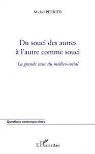 Michel Perrier - Du souci des autres à l'autre comme souci - La grande casse du médico-social.
