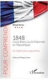 Michel Perrin - 1848 Louis Blanc ou la fraternité en République - Un repère pour aujourd'hui.