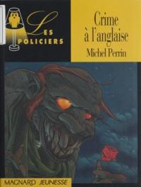 Michel Perrin - Crime à l'anglaise.