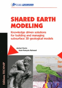 Shared Earth Modeling- Knowledge driven solutions for building and managing subsurface 3D geological models - Michel Perrin |