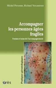 Michel Personne et Richard Vercauteren - Accompagner les personnes âgées fragiles - Formes et sens de l'accompagnement.