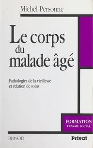 Michel Personne - Le corps du malade âgé - Pathologies de la vieillesse et relation de soins.