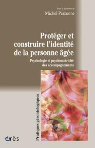 Michel Personne - Protéger et construire l'identité de la personne âgée - Psychologie et psychomotricité des accompagnements.