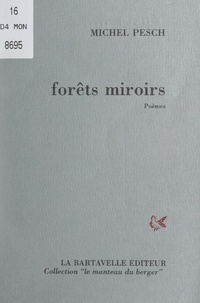 Michel Pesch - Forêts miroirs.