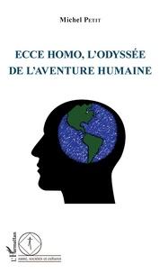 Michel Petit - Ecce Homo, l'odyssée de l'aventure humaine.