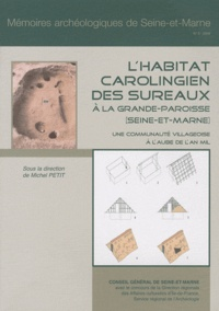 Michel Petit - L'habitat carolingien des Sureaux à la Grande-Paroisse (Seine-et-Marne) : une communauté villageoise à l'aube de l'an mil.