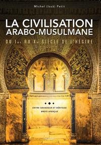 Michel Petit - La civilisation arabo-musulmane, du Ier au Xe siècle de l'Hégire (VIIe au XVIIe siècle AG) - Entre grandeur et héritage - Brefs aperçus.