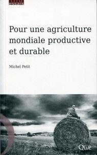 Michel Petit - Pour une agriculture mondiale productive et durable.