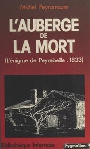 Michel Peyramaure - L'auberge de la mort - L'énigme de Peyrebeille, 1833.