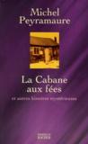 Michel Peyramaure - La cabane aux fées et autres histoires mystérieuses.