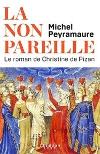 Michel Peyramaure - La non pareille - Le roman de Christine de Pizan.