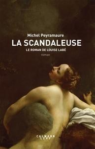 Michel Peyramaure - La Scandaleuse.