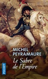 Michel Peyramaure - Le sabre de l'Empire.