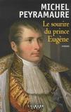 Michel Peyramaure - Le sourire du Prince Eugène.