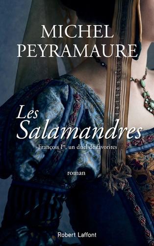 Les Salamandres. François Ier, un duel de favorites