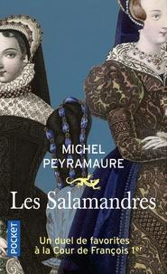 Michel Peyramaure - Les Salamandres - François Ier, un duel de favorites.