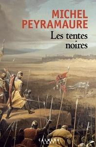 Michel Peyramaure - Les tentes noires - Le roman de Foulque de Merle.