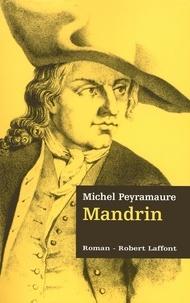 Michel Peyramaure - Les Trois Bandits Tome 2 : Mandrin.