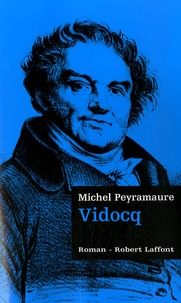 Michel Peyramaure - Les Trois Bandits Tome 3 : Vidocq.