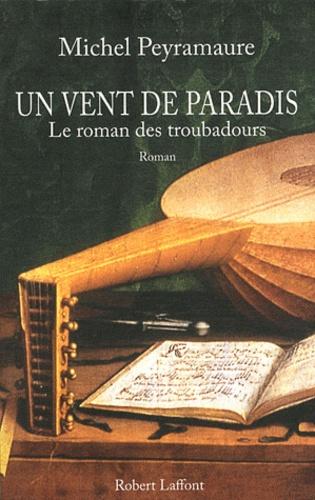 Michel Peyramaure - Un vent de paradis - Le roman des troubadours.