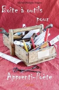 Michel Philippe Hugon - Boîte à outils pour apprenti-poète.