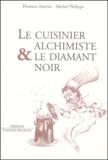 Michel Philippe et Florence Martin - Le cuisinier alchimiste & le diamant noir.