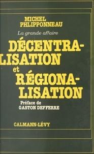 Michel Phlipponneau et Gaston Deferre - Décentralisation et régionalisation : la grande affaire.