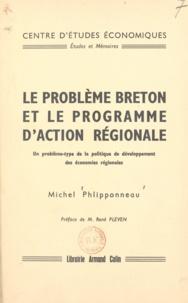 Michel Phlipponneau et René Pleven - Le problème breton et le programme d'action régionale - Un problème-type de la politique de développement des économies régionales.