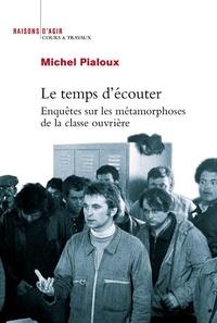 Michel Pialoux - Le temps d'écouter - Enquêtes sur les métamorphoses de la classe ouvrière.