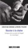 Michel Pialoux et Christian Corouge - Résister à la chaîne - Dialogue entre un ouvrier de Peugeot et un sociologue.