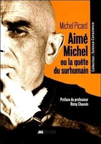 Michel Picard - Aimé Michel ou la quête du surhumain - De l'Homme intérieur au Cosmos Pensant : l'Humanité au seuil du prodige.