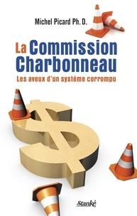 Michel Picard - La Commission Charbonneau - Les aveux d'un système corrompu.