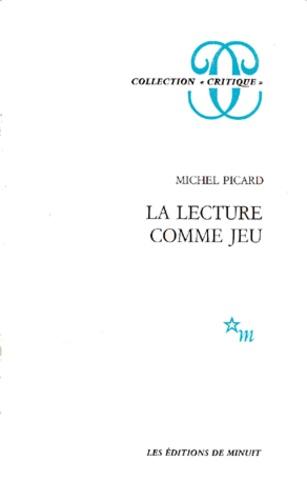 Michel Picard - La Lecture comme jeu - Essai sur la littérature.