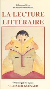 Michel Picard - La Lecture littéraire - Actes du colloque tenu à Reims du 14 au 16 juin 1984.