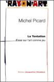 """Michel Picard - La tentation - Essai sur l'art comme jeu, à partir de """"La Tentation de saint Antoine"""" par Callot."""