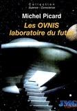 Michel Picard - Les Ovnis, laboratoire du futur - Du camouflage politique et socioculturel à l'Hypothèse Extraterrestre.