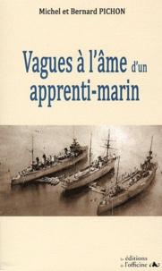 Michel Pichon et Bernard Pichon - Vagues à l'âme d'un apprenti-marin (1938-1945).