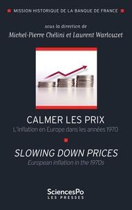 Michel-Pierre Chélini et Laurent Warlouzet - Calmer les prix - L'inflation en Europe dans les années 1970.