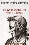 Michel-Pierre Edmond - Le philosophe-roi - Platon et la politique.