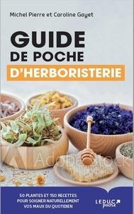 Michel Pierre et Caroline Gayet - Guide de poche d'herboristerie.