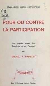 Michel Pierre Hamelet - Révolution dans l'entreprise : pour ou contre la participation - Une enquête auprès des syndicats et du patronat.