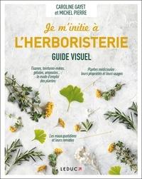 Michel Pierre et Caroline Gayet - Je m'initie à l'herboristerie.