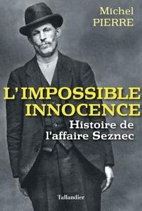Ebook téléphone portable téléchargement gratuit L'impossible innocence  - L'histoire de l'affaire Seznec par Michel Pierre CHM en francais