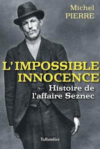 L'impossible innocence. L'histoire de l'affaire Seznec