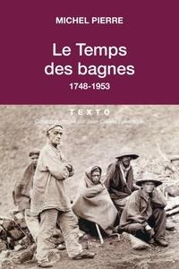 Michel Pierre - Le temps des bagnes - 1748-1953.