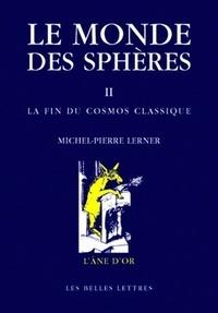 Michel-Pierre Lerner - Le monde des sphères - Tome 2, La fin du cosmos classique.