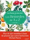 Michel Pierre - Les plantes du bien-être - Les remèdes de A à Z.