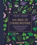 Michel Pierre et Caroline Gayet - Ma bible de l'herboristerie.