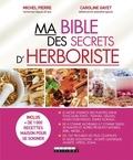 Michel Pierre et Caroline Gayet - Ma bible des secrets d'herboriste.